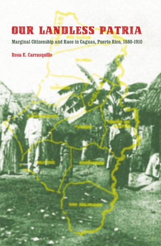 Our Landless Patria: Marginal Citizenship and Race in Caguas, Puerto Rico, 1880-1910 9780803220706