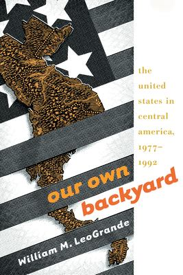 Our Own Backyard: The United States in Central America, 1977-1992 9780807823958