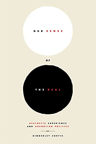 Our Sense of the Real: Aesthetic Experience and Arendtian Politics 9780801486401