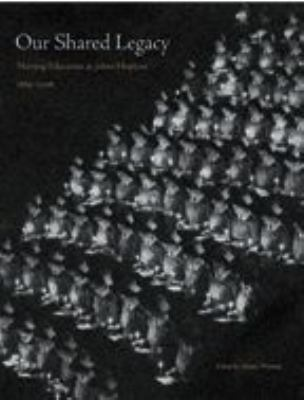 Our Shared Legacy: Nursing Education at Johns Hopkins, 1889-2006 9780801884733