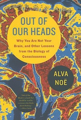 Out of Our Heads: Why You Are Not Your Brain, and Other Lessons from the Biology of Consciousness 9780809074655