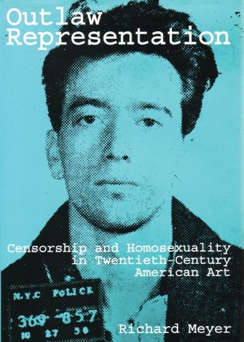 Outlaw Representation: Censorship & Homosexuality in Twentieth-Century American Art 9780807079355