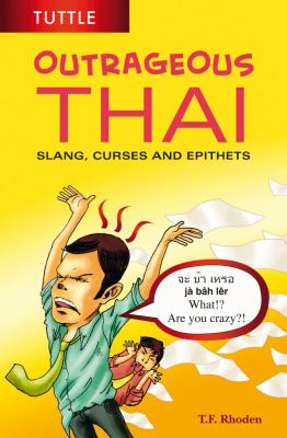 Outrageous Thai: Slang, Curses and Epithets 9780804840538