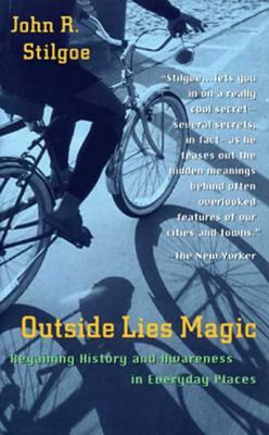 Outside Lies Magic: Regaining History and Awareness in Everyday Places 9780802775634