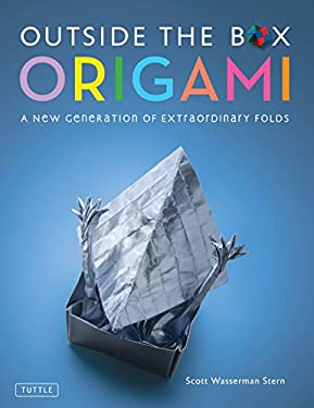 Outside the Box Origami: A New Generation of Extraordinary Folds 9780804841511