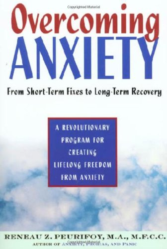 Overcoming Anxiety: From Short-Time Fixes to Long-Term Recovery 9780805047899