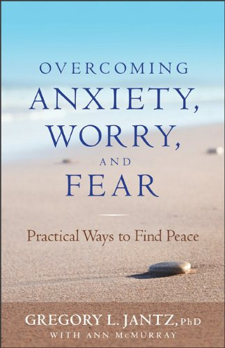 Overcoming Anxiety, Worry, and Fear: Practical Ways to Find Peace 9780800719685