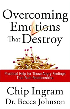 Overcoming Emotions That Destroy: Practical Help for Those Angry Feelings That Ruin Relationships 9780801072130