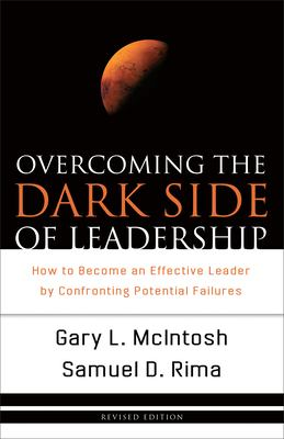 Overcoming the Dark Side of Leadership: How to Become an Effective Leader by Confronting Potential Failures 9780801068355