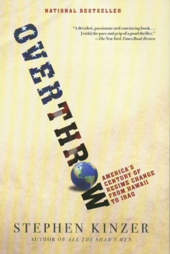 Overthrow: America's Century of Regime Change from Hawaii to Iraq 9780805082401