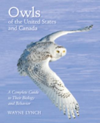 Owls of the United States and Canada: A Complete Guide to Their Biology and Behavior 9780801886874