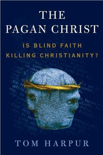 Pagan Christ: Is Blind Faith Killing Christianity? 9780802777416