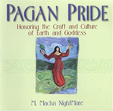 Pagan Pride: Honoring the Craft of Earth and Goddess: Honoring the Craft of Earth and Goddess 9780806525488