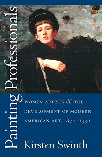Painting Professionals: Women Artists and the Development of Modern American Art, 1870-1930 9780807849712