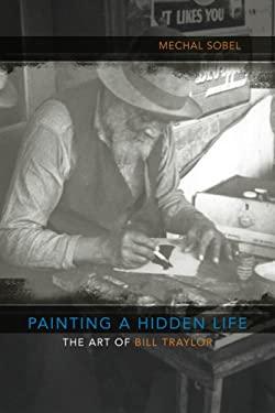 Painting a Hidden Life : The Art of Bill Traylor