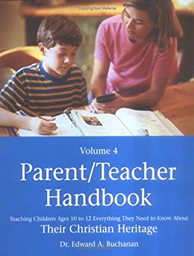 Parent/Teacher Handbook: Teaching Older Children Everything They Need to Know about Their Christian Heritage 9780805427127