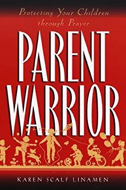 Parent Warrior: Protecting Your Children Through Prayer 9780800756987