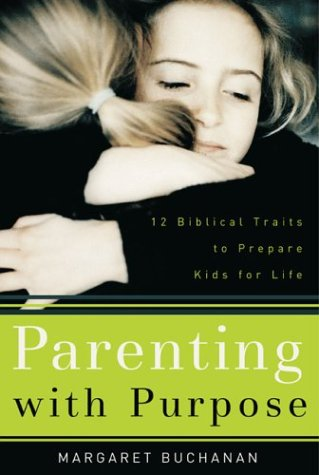 Parenting with Purpose: 12 Biblical Traits to Prepare Kids for Life 9780801064586