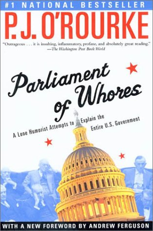 Parliament of Whores: A Lone Humorist Attempts to Explain the Entire U.S. Government 9780802139702