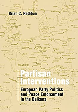 Partisan Interventions: European Party Politics and Peace Enforcement in the Balkans 9780801442551