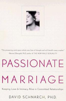 Passionate Marriage: Love, Sex, and Intimacy in Emotionally Committed Relationships 9780805058260