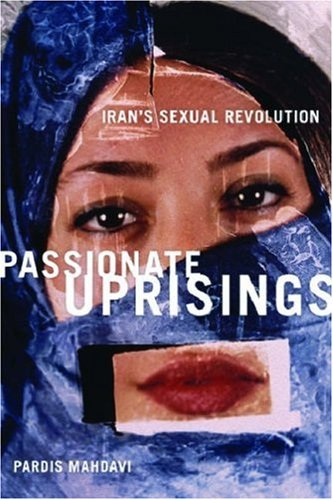 Passionate Uprisings: Iran's Sexual Revolution 9780804758567