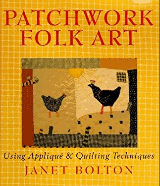 Patchwork Folk Art: Using Applique & Quilting Techniques 9780806913209