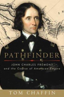 Pathfinder: John Charles Fremont and the Course of American Empire 9780809075560