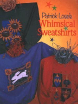 Patrick Lose's Whimsical Sweatshirts 9780806931791