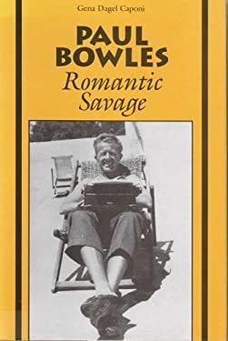 Paul Bowles: Romantic Savage 9780809319237