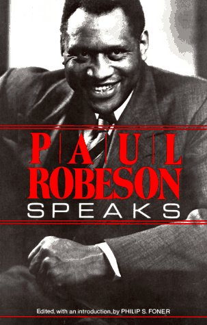 Paul Robeson Speaks : Writings, Speeches, and Interviews, a Centennial Celebration