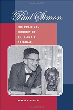 Paul Simon: The Political Journey of an Illinois Original 9780809329458