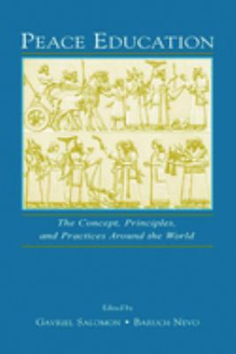 Peace Education: The Concept, Principles, and Practices Around the World 9780805841930
