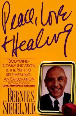 Peace, Love & Healing: Bodymind Communication and the Path to Self-Healing: An Exploration