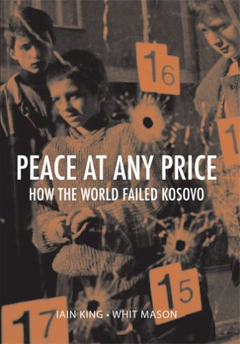 Peace at Any Price: How the World Failed Kosovo 9780801445392