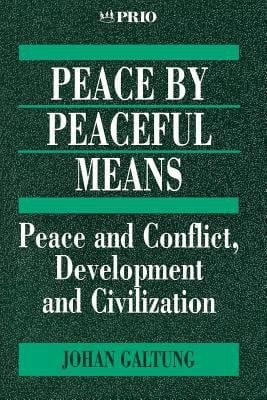Peace by Peaceful Means: Peace and Conflict, Development and Civilization 9780803975118