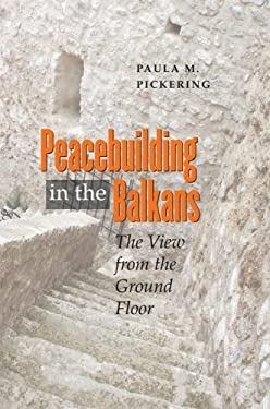 Peacebuilding in the Balkans: The View from the Ground Floor 9780801445767