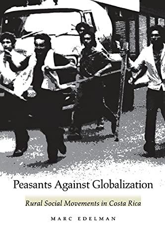 Peasants Against Globalization: Rural Social Movements in Costa Rica 9780804736930