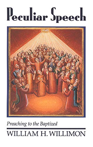 Peculiar Speech: Preaching to the Baptized 9780802806161