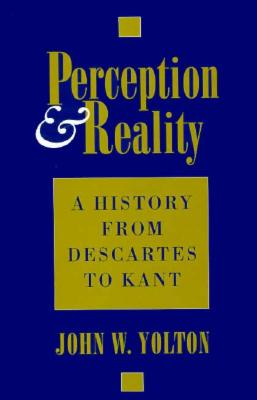 Perception and Reality: A History from Descartes to Kant 9780801432279