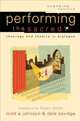 Performing the Sacred: Theology and Theatre in Dialogue 9780801029523
