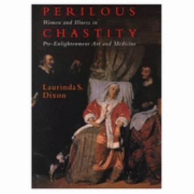 Perilous Chastity: Women and Illness in Pre-Enlightenment Art and Medicine 9780801482151