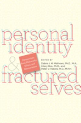 Personal Identity and Fractured Selves: Perspectives from Philosophy, Ethics, and Neuroscience 9780801893384
