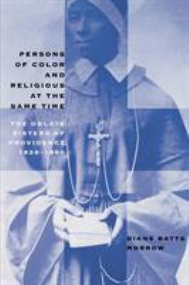 Persons of Color and Religious at the Same Time: The Oblate Sisters of Providence, 1828-1860 9780807854013