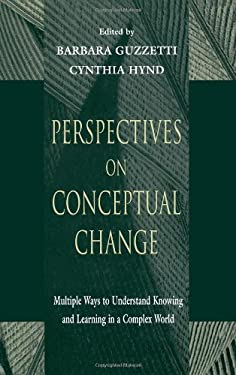 Perspectives on Conceptual Change: Multiple Ways to Understand Knowing and Learning in a Complex World 9780805823219