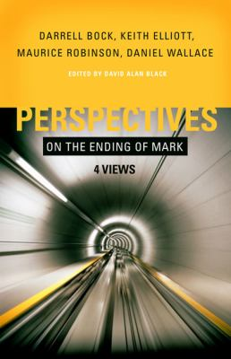 Perspectives on the Ending of Mark: Four Views 9780805447620