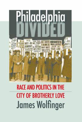 Philadelphia Divided: Race and Politics in the City of Brotherly Love 9780807831496