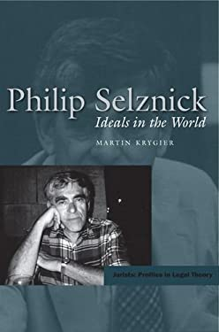 Philip Selznick: Ideals in the World 9780804744751