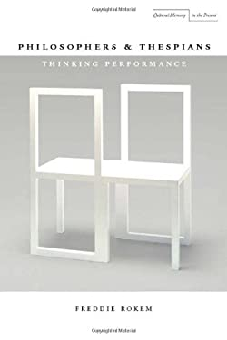 Philosophers and Thespians: Thinking Performance 9780804763509