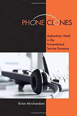 Phone Clones: Authenticity Work in the Transnational Service Economy 9780801477676